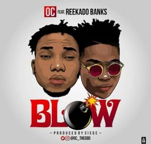OC - Blow Ft. Reekado Banks